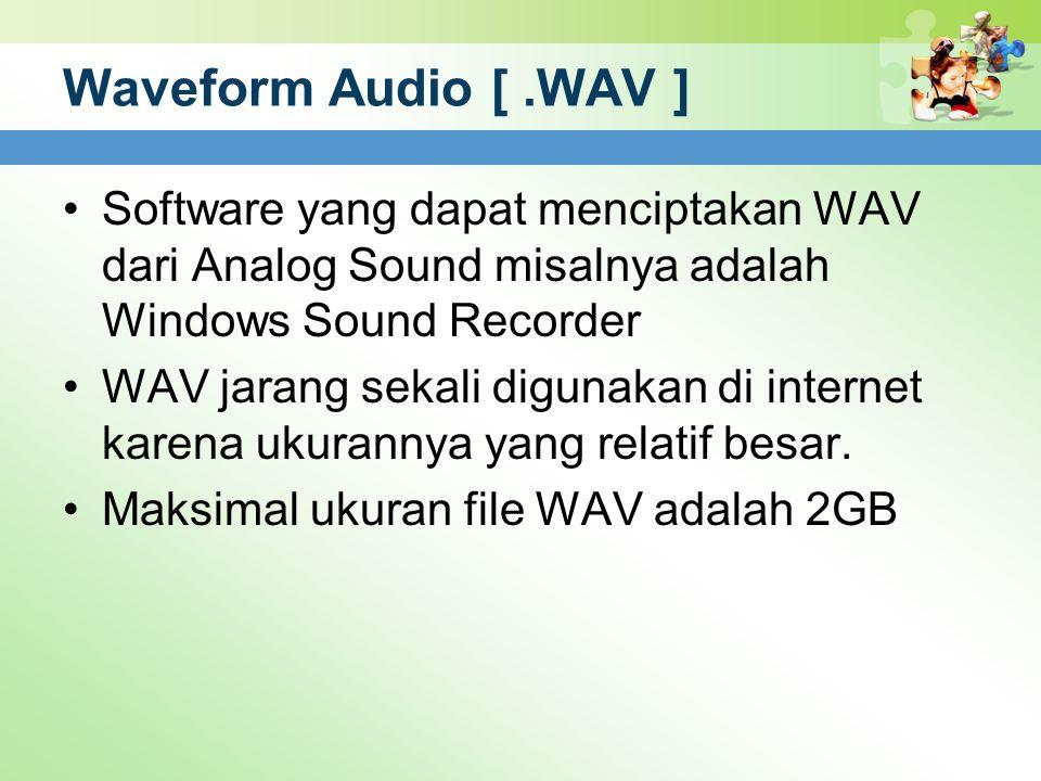 Waveform Audio [ .WAV ] Software yang dapat menciptakan WAV dari Analog Sound misalnya adalah Windows Sound Recorder.